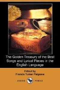 The Golden Treasury of the Best Songs and Lyrical Pieces in the