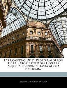 Las Comedias De D. Pedro Calderon De La Barca: Cotejadas Con Las