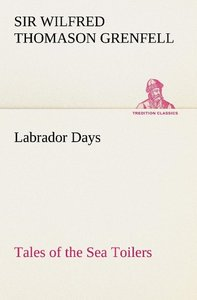 Labrador Days Tales of the Sea Toilers