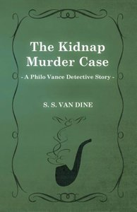 The Kidnap Murder Case (a Philo Vance Detective Story)