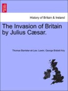 The Invasion of Britain by Julius Cæsar.