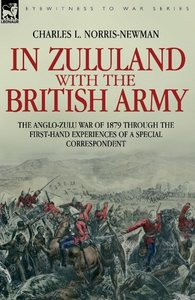In Zululand with the British Army - The Anglo-Zulu war of 1879 t