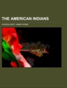The American Indians; Their history, condition and prospects, fr