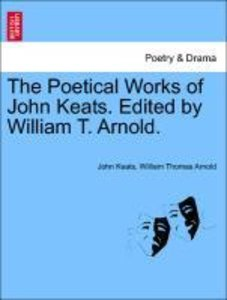 The Poetical Works of John Keats. Edited by William T. Arnold.