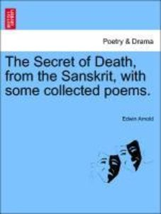 The Secret of Death, from the Sanskrit, with some collected poem