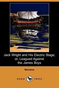 Jack Wright and His Electric Stage; Or, Leagued Against the Jame