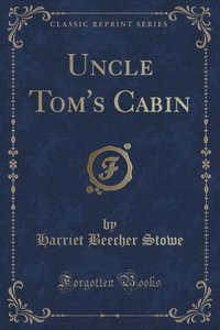 Uncle Tom\'s Cabin (Classic Reprint)