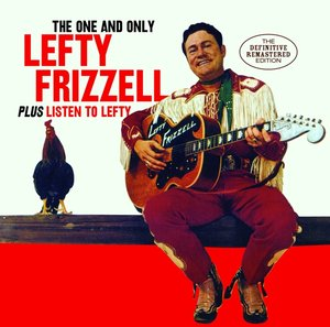 The One And Only Lefty Frizzell+Listen To Lefty