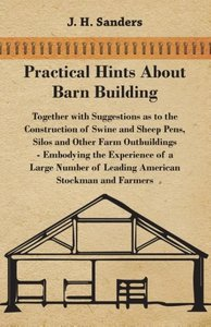 Practical Hints about Barn Building - Together with Suggestions