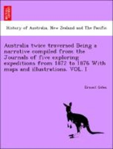 Australia twice traversed Being a narrative compiled from the Jo