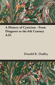 A History of Cynicism - From Diogenes to the 6th Century A.D.