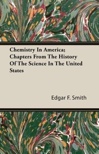 Chemistry in America; Chapters from the History of the Science i