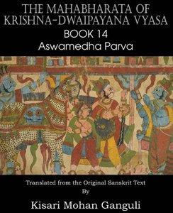 The Mahabharata of Krishna-Dwaipayana Vyasa Book 14 Aswamedha Pa