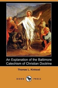 An Explanation of the Baltimore Catechism of Christian Doctrine