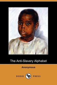 The Anti-Slavery Alphabet (Dodo Press)