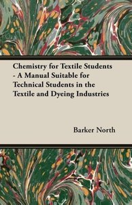 Chemistry for Textile Students - A Manual Suitable for Technical