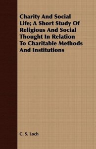 Charity And Social Life; A Short Study Of Religious And Social T