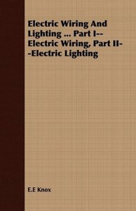 Electric Wiring And Lighting ... Part I--Electric Wiring, Part I