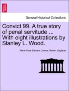 Convict 99. A true story of penal servitude ... With eight illus