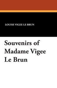 Souvenirs of Madame Vigee Le Brun