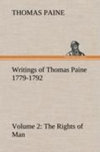 Writings of Thomas Paine - Volume 2 (1779-1792): the Rights of M
