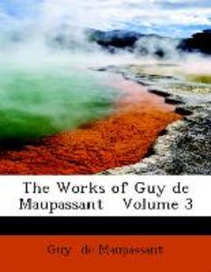The Works of Guy de Maupassant Volume 3