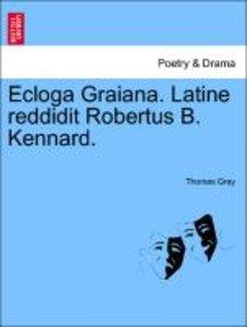 Ecloga Graiana. Latine reddidit Robertus B. Kennard.
