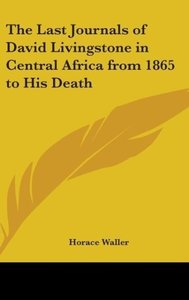 The Last Journals Of David Livingstone In Central Africa From 18