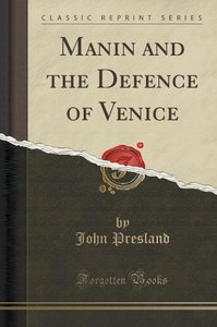 Manin and the Defence of Venice (Classic Reprint)
