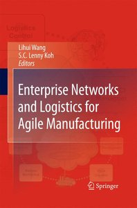 Enterprise Networks and Logistics for Agile Manufacturing