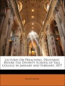 Lectures On Preaching, Delivered Before the Divinity School of Y