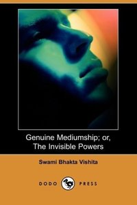 Genuine Mediumship; Or, the Invisible Powers (Dodo Press)