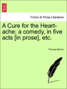 A Cure for the Heart-ache; a comedy, in five acts [in prose], et