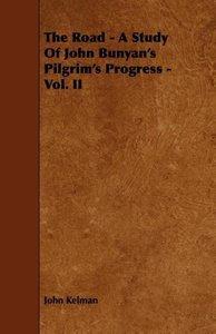 The Road - A Study of John Bunyan's Pilgrim's Progress - Vol. II