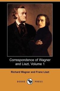 Correspondence of Wagner and Liszt, Volume 1 (Dodo Press)