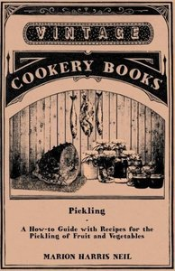 Pickling - A How-To Guide with Recipes for the Pickling of Fruit