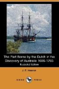 The Part Borne by the Dutch in the Discovery of Australia 1606-1