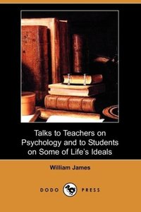 Talks to Teachers on Psychology and to Students on Some of Life'