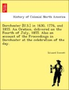 Dorchester [U.S.] in 1630, 1776, and 1855. An Oration, delivered