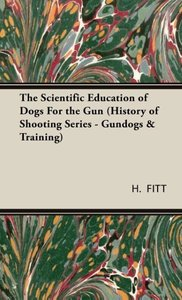 The Scientific Education of Dogs for the Gun (History of Shootin