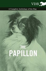 The Papillon - A Complete Anthology of the Dog