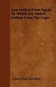 Last Letters from Egypt - To Which are Added Letters from the Ca