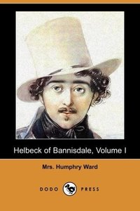 Helbeck of Bannisdale, Volume I (Dodo Press)
