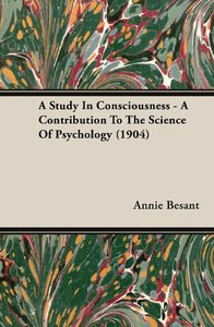 A Study In Consciousness - A Contribution To The Science Of Psyc