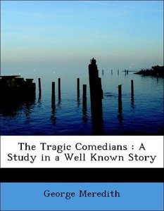 The Tragic Comedians : A Study in a Well Known Story