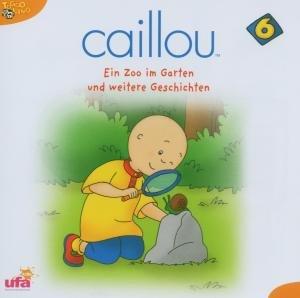 Caillou 6,Audio:Ein Zoo im Garten und weitere Ges