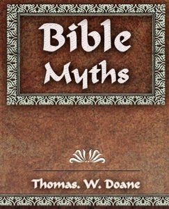Bible Myths And Their Parallels in Other Religions - 1882
