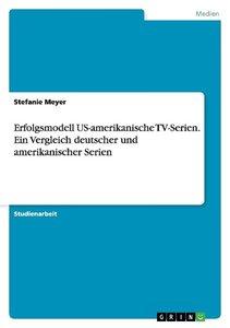 Erfolgsmodell US-amerikanische TV-Serien. Ein Vergleich deutsche
