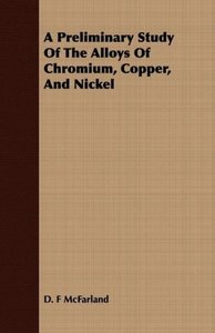 A Preliminary Study Of The Alloys Of Chromium, Copper, And Nicke
