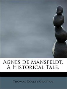 Agnes de Mansfeldt, A Historical Tale.
